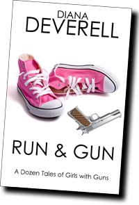 Run & Gun: A Dozen Tales of Girls with Guns by Diana Deverell