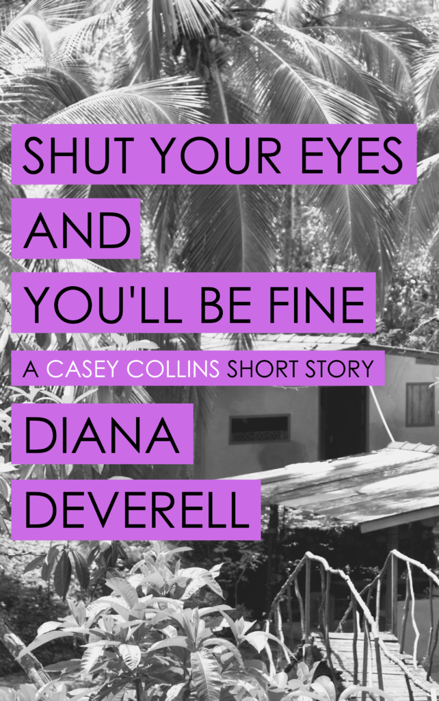 Shut Your Eyes and You'll Be Fine: A Casey Collins Short Story